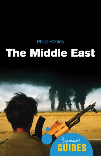 The Middle East - A Beginner's Guide ebook by Philip Robins