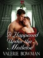 It Happened Under the Mistletoe - A Holiday Novella ebook by