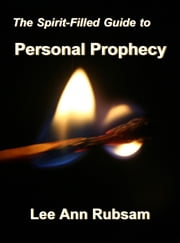 The Spirit-Filled Guide to Personal Prophecy ebook by Lee Ann Rubsam