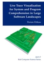 Live Trace Visualization for System and Program Comprehension in Large Software Landscapes ebook by Florian Fittkau