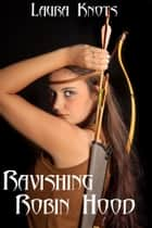 RAVISHING ROBIN HOOD ebook by LAURA KNOTS