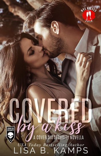Covered By A Kiss - Cover Six Security, #0.5 ebook by Lisa B. Kamps