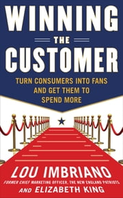Winning the Customer: Turn Consumers into Fans and Get Them to Spend More ebook by Lou Imbriano