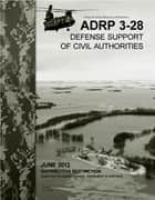 Army Doctrine Reference Publication ADRP 3-28 Defense Support of Civil Authorities June 2013 ebook by United States Government  US Army