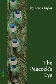 The Peacock's Eye ebook by Jay Lewis Taylor