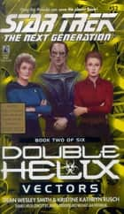 Tng #52 Double Helix Book Two: Vectors - Star Trek The Next Generation ebook by D.W. Smith