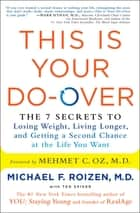 This Is Your Do-Over ebook by Michael F. Roizen,Mehmet Oz,Ted Spiker