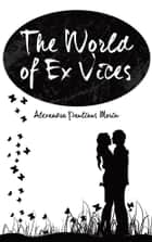 The World of Ex Vices ebook by Alexandra Paulinus Morin