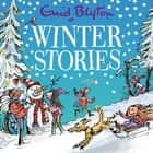 Winter Stories - Contains 30 classic tales audiobook by Enid Blyton