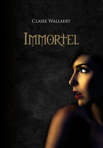 Immortel ebook by Claire Wallaert
