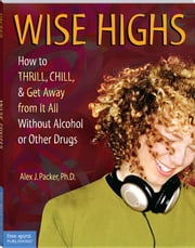 Wise Highs ebook by Packer, Alex J., Ph.D.