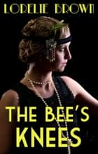 The Bee's Knees ebook by Lorelie Brown