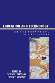 Education and Technology - Critical Perspectives, Possible Futures ebook by David W. Kritt,Lucien T. Winegar,Igor Arievitch,Mark H. Bickhard,Sharon Borthwick-Duffy,David Cavallo,Warren Funk,Mary Gauvain,John Law,Judy Malloy,Neil Selwyn,Kimberly M. Sanborn,Phil Shapiro,Jaan Valsiner,Helen Verran