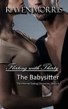 Flirting with Thirty - The Babysitter ebook by Raven Morris