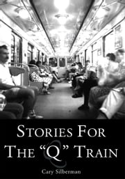 "STORIES FOR THE ""Q"" TRAIN ebook by Cary Silberman"