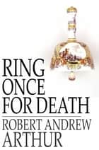 Ring Once for Death ebook by Robert Andrew Arthur