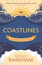 Coastlines - The Story of Our Shore ebook by Patrick Barkham
