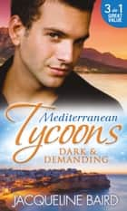 Mediterranean Tycoons: Dark & Demanding: At The Spaniard's Pleasure / A Most Passionate Revenge / The Italian Billionaire's Ruthless Revenge (Mills & Boon M&B) ekitaplar by Jacqueline Baird