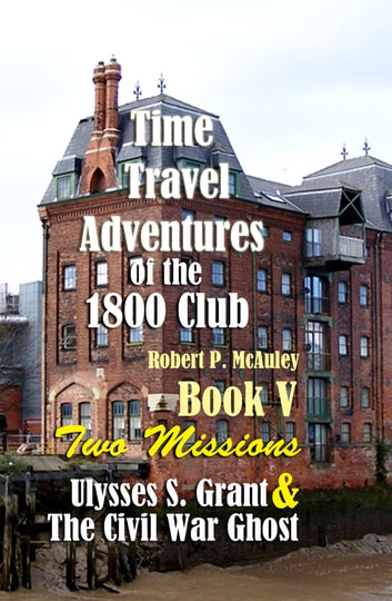 Time Travel Adventures of The 1800 Club: Book V ebook by Robert P McAuley