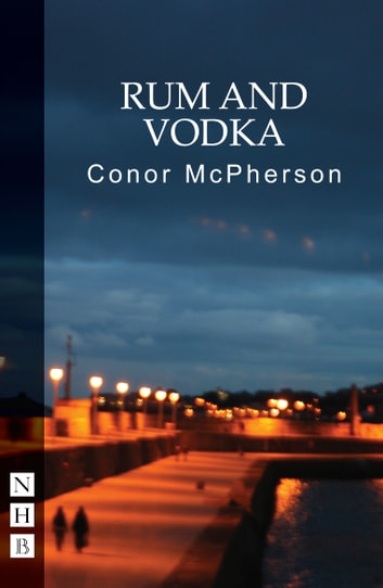 Rum and Vodka (NHB Modern Plays) ebook by Conor McPherson