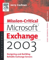 Mission-Critical Microsoft Exchange 2003: Designing and Building Reliable Exchange Servers ebook by Cochran, Jerry