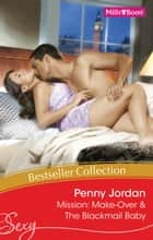 Penny Jordan Bestseller Collection 201103/Mission - Make-Over/The Blackmail Baby ebook by Penny Jordan, Penny Jordan