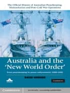 Australia and the New World Order: Volume 2, The Official History of Australian Peacekeeping, Humanitarian and Post-Cold War Operations - From Peacekeeping to Peace Enforcement: 1988–1991 ebook by David Horner