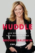 Huddle - How Women Unlock Their Collective Power ebook by Brooke Baldwin