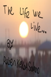 The Life We Live ebook by Ruben Kekoa Solano