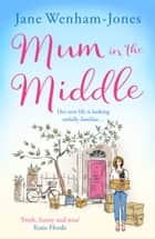 Mum in the Middle: Feel good, funny and unforgettable ebook by Jane Wenham-Jones