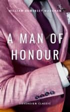 A Man of Honour - A Tragedy In Four Acts ebook by
