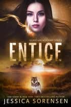 Entice - Guardian Academy, #4 ebook by Jessica Sorensen