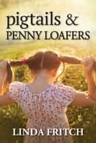 Pigtails & Penny Loafers ebook by Linda Fritch