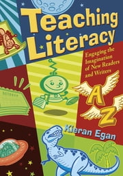 Teaching Literacy - Engaging the Imagination of New Readers and Writers ebook by Kieran Egan