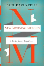 New Morning Mercies - A Daily Gospel Devotional ebook by Paul David Tripp