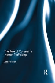 The Role of Consent in Human Trafficking ebook by Jessica Elliott