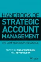 Handbook of Strategic Account Management - A Comprehensive Resource ebook by Diana Woodburn, Kevin Wilson