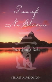 Tao of No Stress - Three Simple Paths ebook by Stuart Alve Olson