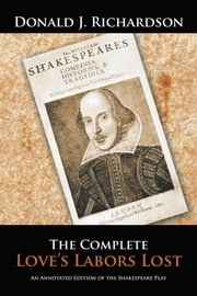 The Complete Love's Labors Lost - An Annotated Edition of the Shakespeare Play ebook by Donald J. Richardson