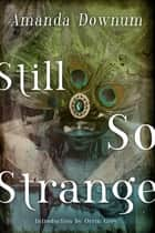Still So Strange ebook by Amanda Downum, Orrin Grey