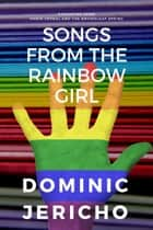 Songs from the Rainbow Girl ebook by Dominic Jericho