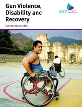 Gun Violence, Disability and Recovery ebook by Cate Buchanan, Editor