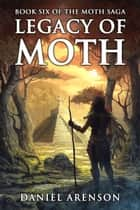 Legacy of Moth - The Moth Saga, Book 6 ebook by Daniel Arenson