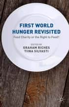 First World Hunger Revisited ebook by G. Riches,T. Silvasti