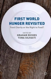First World Hunger Revisited - Food Charity or the Right to Food? ebook by G. Riches, T. Silvasti