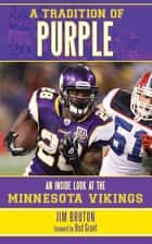 A Tradition of Purple - An Inside Look at the Minnesota Vikings ebook by Jim Bruton, Bud Grant