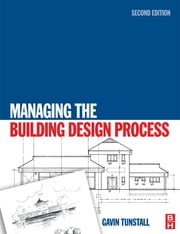 Managing the Building Design Process ebook by Gavin Tunstall