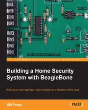 Building a Home Security System with BeagleBone ebook by Bill Pretty