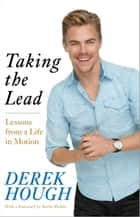 Taking the Lead - Lessons from a Life in Motion ebook by Derek Hough