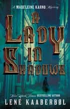 A Lady in Shadows - A Madeleine Karno Mystery ebook by Lene Kaaberbøl